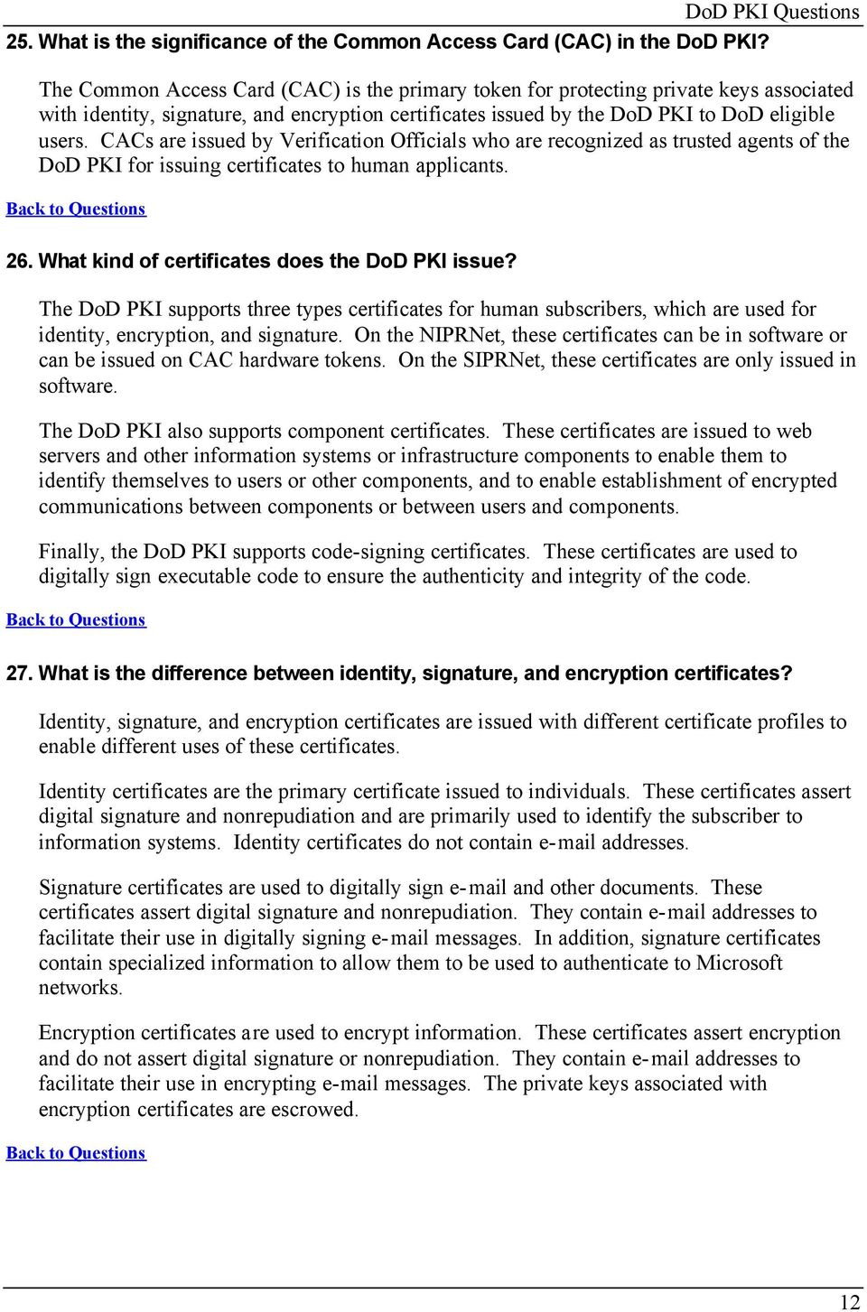 users. CACs are issued by Verification Officials who are recognized as trusted agents of the DoD PKI for issuing certificates to human applicants. 26. What kind of certificates does the DoD PKI issue?
