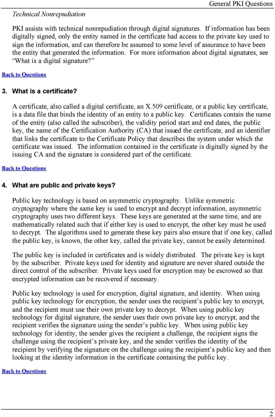 to have been the entity that generated the information. For more information about digital signatures, see What is a digital signature? 3. What is a certificate?