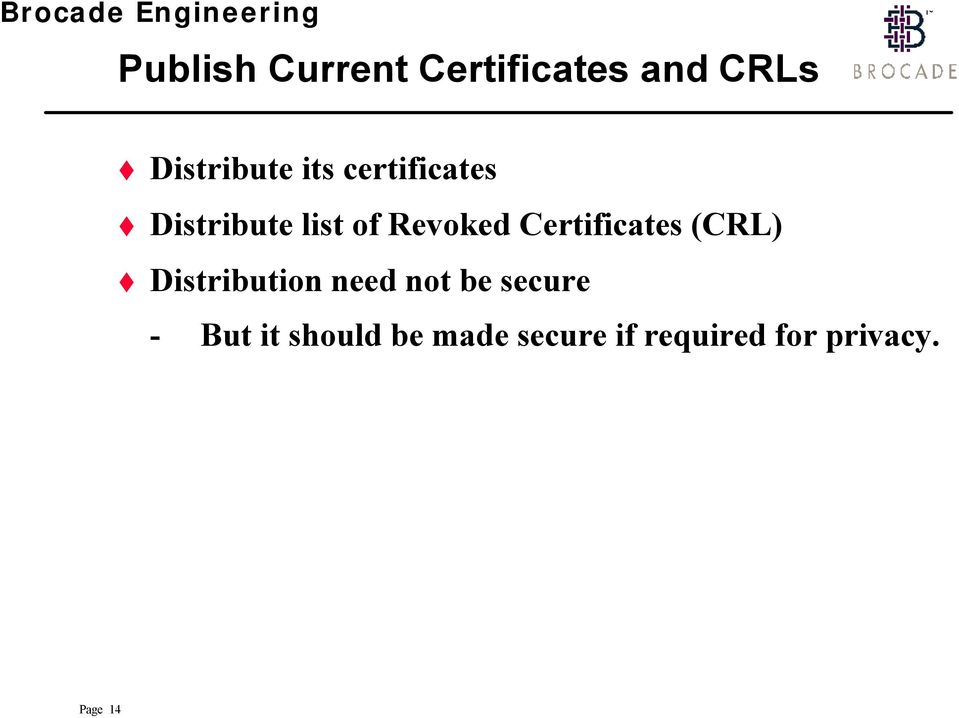 Certificates (CRL) Distribution need not be secure