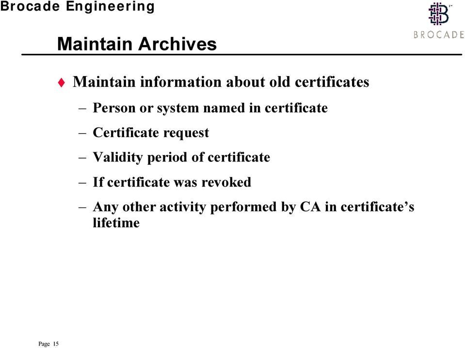 Validity period of certificate If certificate was revoked Any