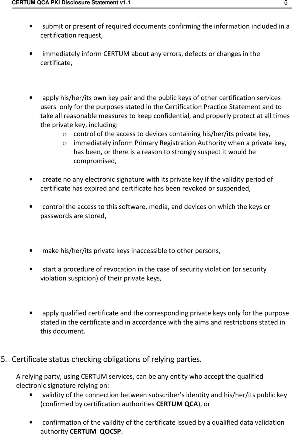 his/her/its own key pair and the public keys of other certification services users only for the purposes stated in the Certification Practice Statement and to take all reasonable measures to keep