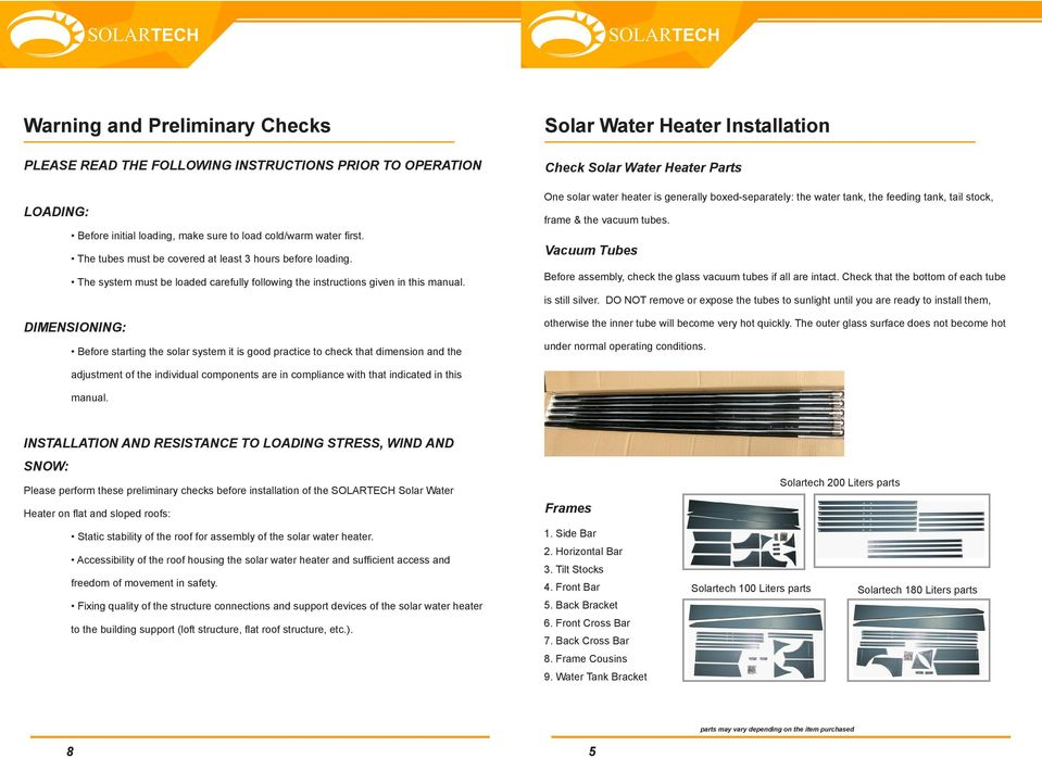 DIMENSIONING: Before starting the solar system it is good practice to check that dimension and the Solar Water Heater Installation Check Solar Water Heater Parts One solar water heater is generally