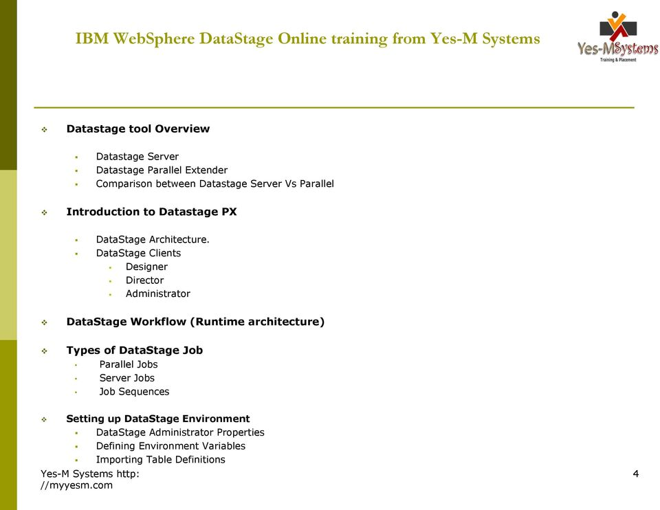 DataStage Clients Designer Director Administrator DataStage Workflow (Runtime architecture) Types of DataStage