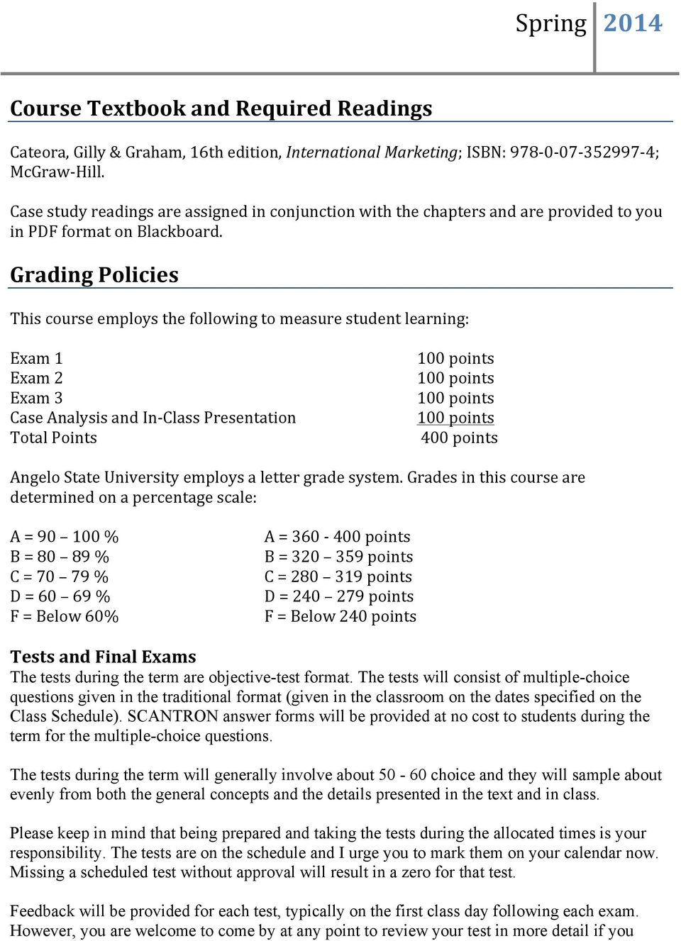 Grading Policies This course employs the following to measure student learning: Exam 1 Exam 2 Exam 3 Case Analysis and In- Class Presentation Total Points 100 points 100 points 100 points 100 points