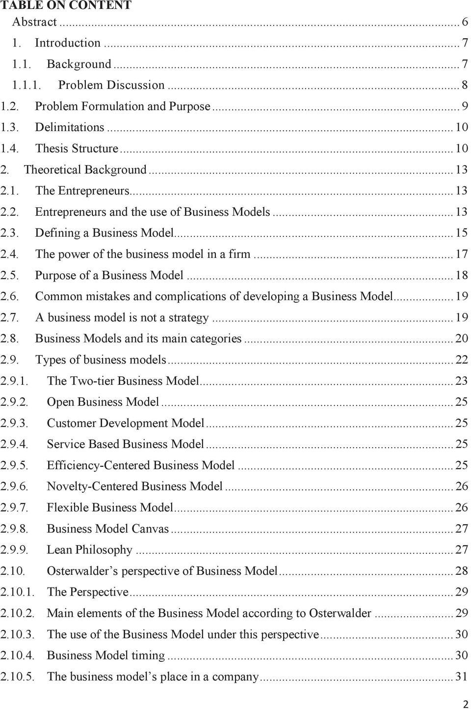 .. 17 2.5. Purpose of a Business Model... 18 2.6. Common mistakes and complications of developing a Business Model... 19 2.7. A business model is not a strategy... 19 2.8. Business Models and its main categories.