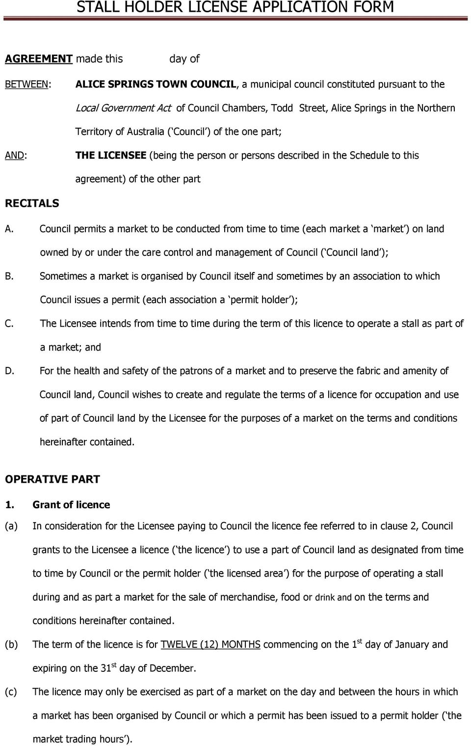 RECITALS A. Council permits a market to be conducted from time to time (each market a market ) on land owned by or under the care control and management of Council ( Council land ); B.