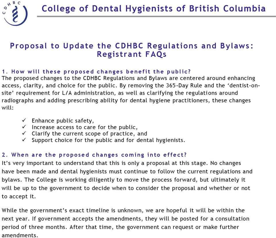 By removing the 365-Day Rule and the dentist-onsite requirement for L/A administration, as well as clarifying the regulati ons around radiographs and adding prescribing ability for dental hygiene