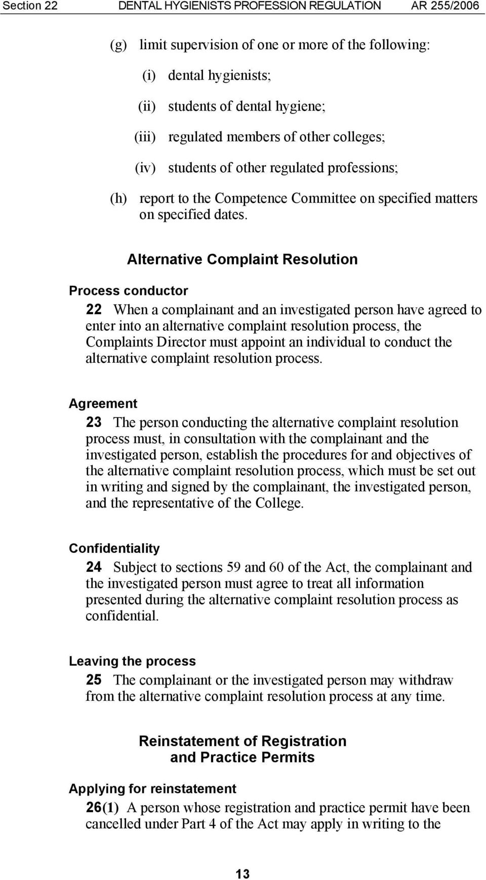 Alternative Complaint Resolution Process conductor 22 When a complainant and an investigated person have agreed to enter into an alternative complaint resolution process, the Complaints Director must