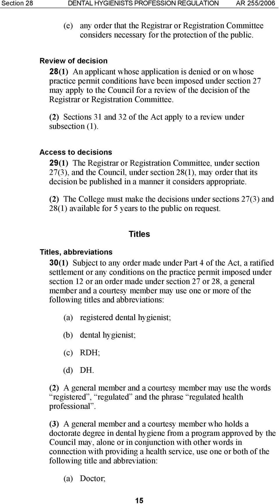 the Registrar or Registration Committee. (2) Sections 31 and 32 of the Act apply to a review under subsection (1).