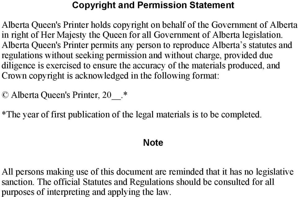 of the materials produced, and Crown copyright is acknowledged in the following format: Alberta Queen's Printer, 20.* *The year of first publication of the legal materials is to be completed.
