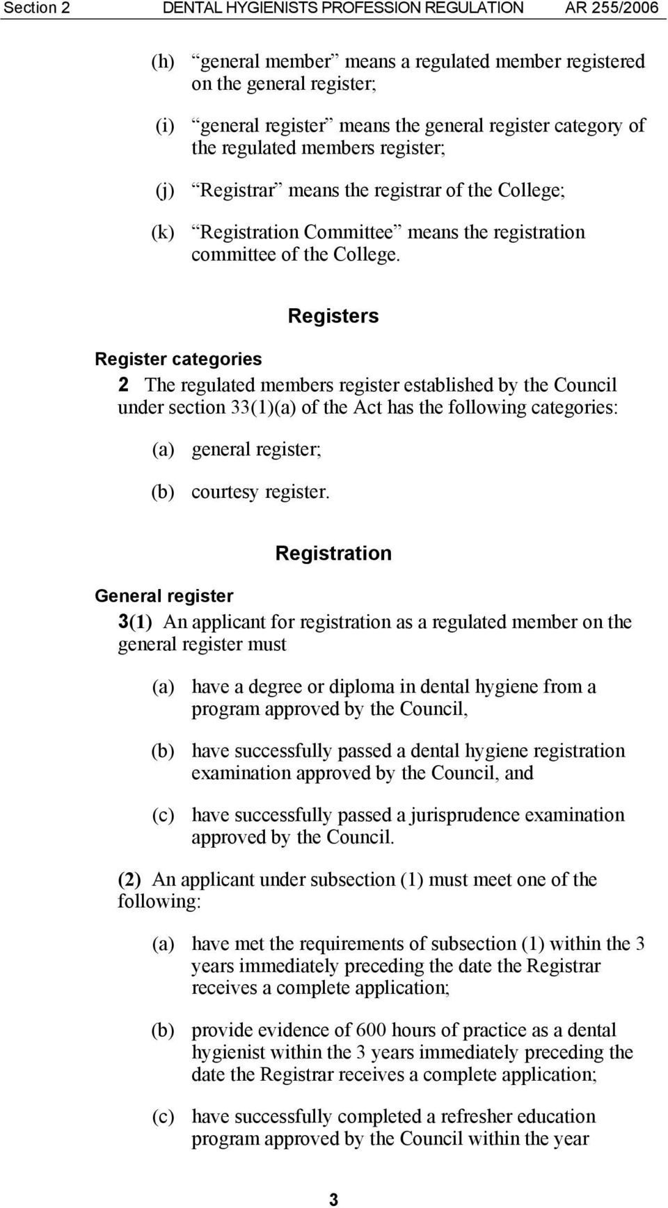 Registers Register categories 2 The regulated members register established by the Council under section 33(1)(a) of the Act has the following categories: (a) general register; (b) courtesy register.