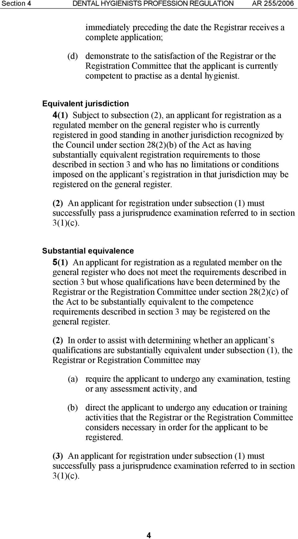 Equivalent jurisdiction 4(1) Subject to subsection (2), an applicant for registration as a regulated member on the general register who is currently registered in good standing in another