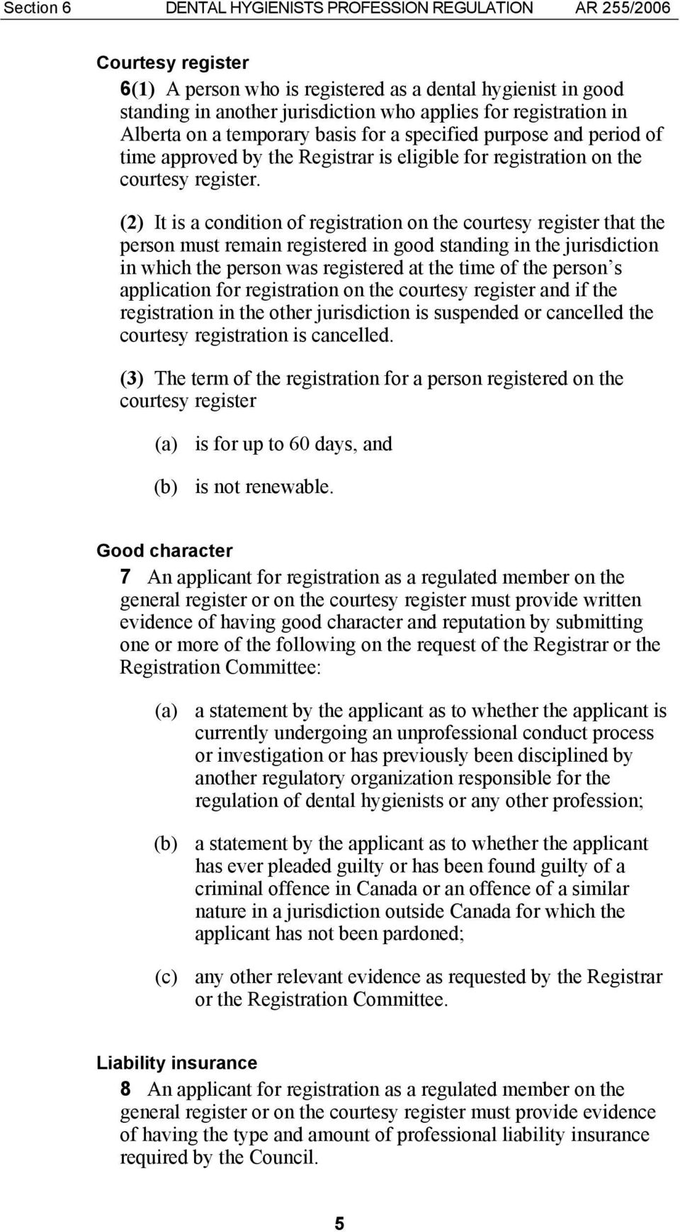 (2) It is a condition of registration on the courtesy register that the person must remain registered in good standing in the jurisdiction in which the person was registered at the time of the person