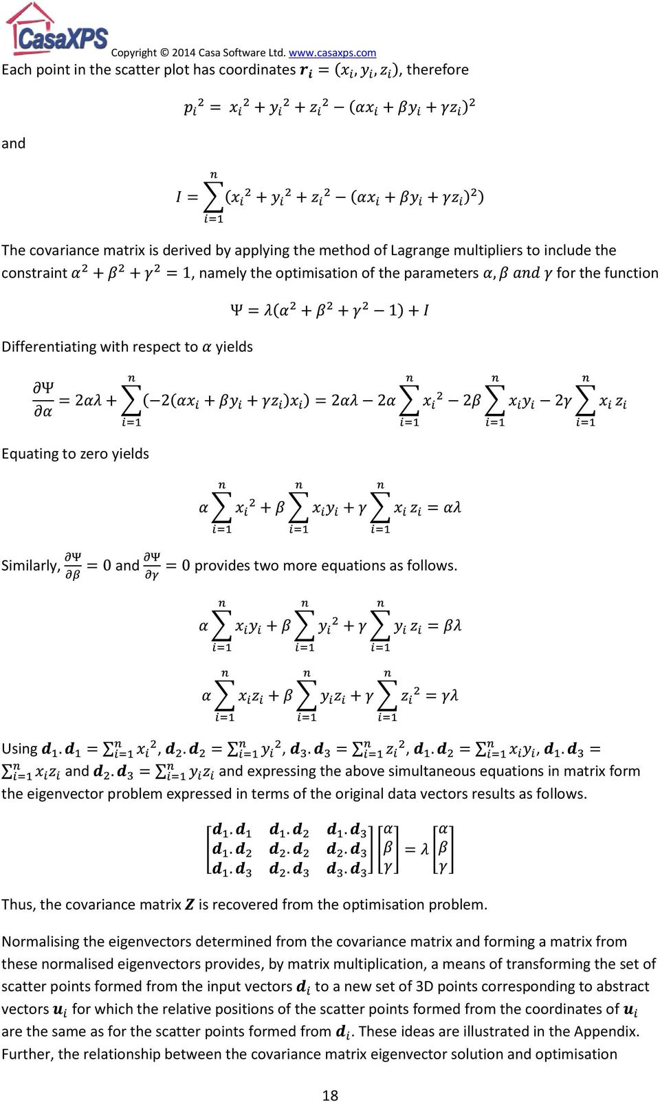 Using,,,, and and expressing the above simultaneous equations in matrix form the eigenvector problem expressed in terms of the original data vectors results as follows.