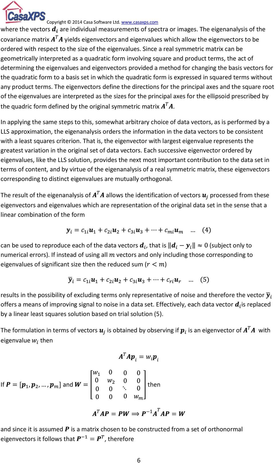 Since a real symmetric matrix can be geometrically interpreted as a quadratic form involving square and product terms, the act of determining the eigenvalues and eigenvectors provided a method for