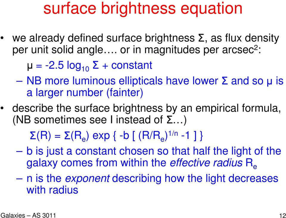 5 log 10 + constant NB more luminous ellipticals have lower a larger number (fainter) and so describe the surface brightness by an empirical