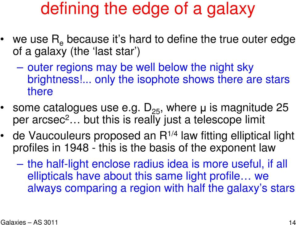 just a telescope limit de Vaucouleurs proposed an R 1/4 law fitting elliptical light profiles in 1948 - this is the basis of the exponent law the half-light
