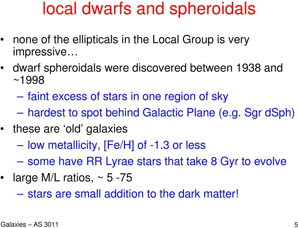 Galactic Plane (e.g. Sgr dsph) these are old galaxies low metallicity, [Fe/H] of -1.