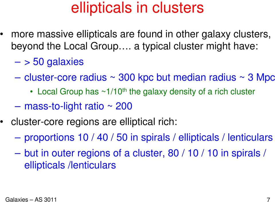 the galaxy density of a rich cluster mass-to-light ratio ~ 200 cluster-core regions are elliptical rich: proportions 10 / 40 /
