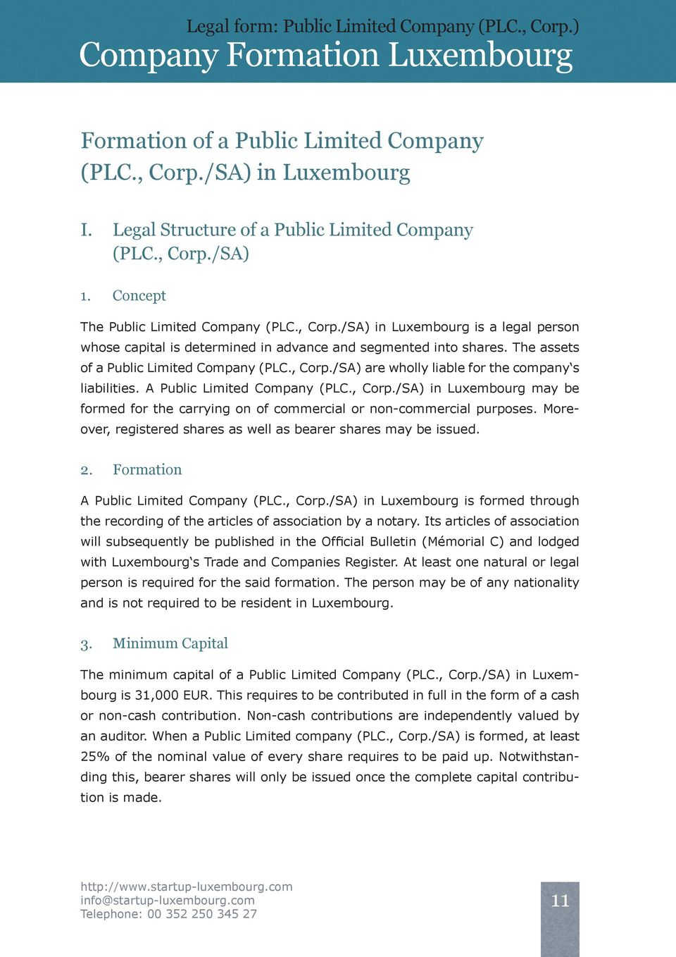 , Corp./SA) are wholly liable for the company s liabilities. A Public Limited Company (PLC., Corp./SA) in Luxembourg may be formed for the carrying on of commercial or non-commercial purposes.