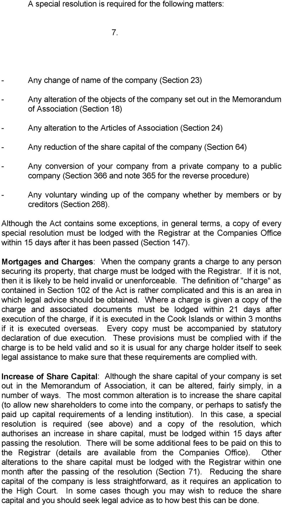 (Section 24) - Any reduction of the share capital of the company (Section 64) - Any conversion of your company from a private company to a public company (Section 366 and note 365 for the reverse