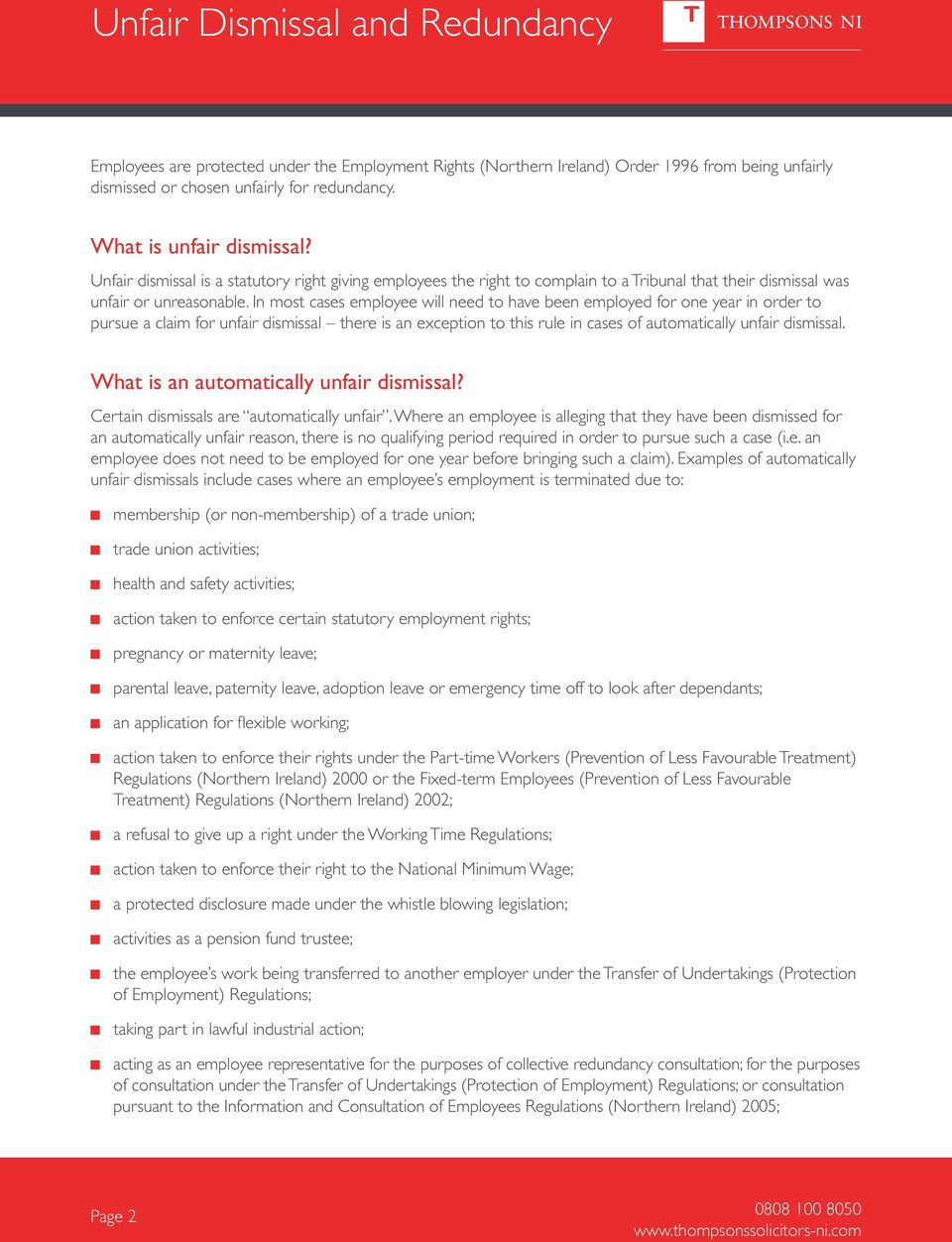 In most cases employee will need to have been employed for one year in order to pursue a claim for unfair dismissal there is an exception to this rule in cases of automatically unfair dismissal.