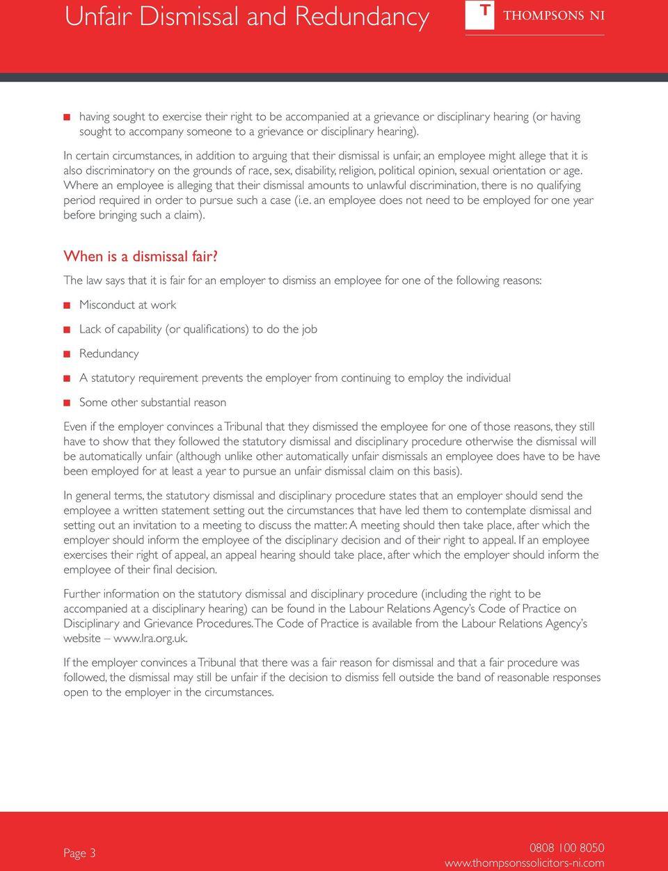 opinion, sexual orientation or age. Where an employee is alleging that their dismissal amounts to unlawful discrimination, there is no qualifying period required in order to pursue such a case (i.e. an employee does not need to be employed for one year before bringing such a claim).
