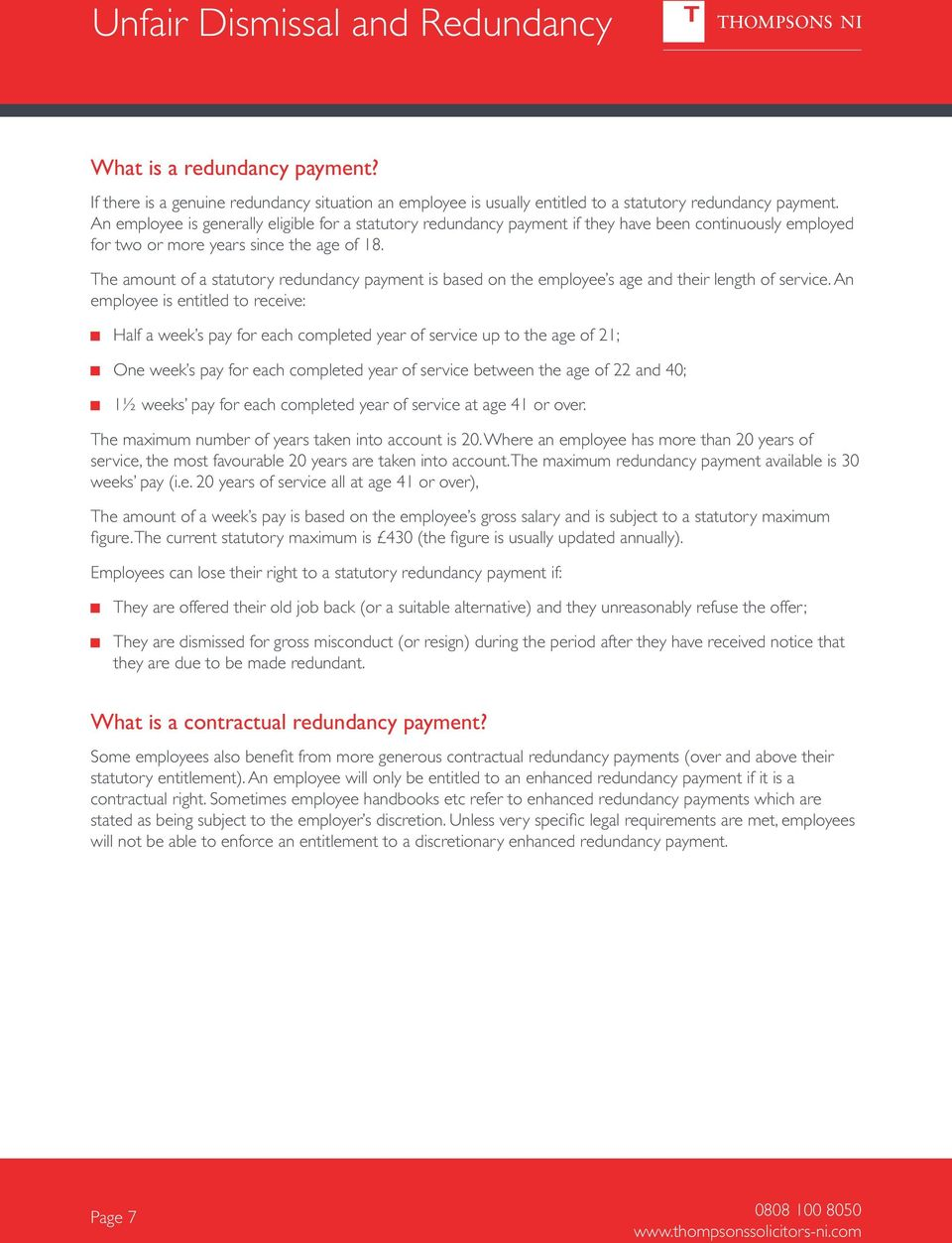 The amount of a statutory redundancy payment is based on the employee s age and their length of service.