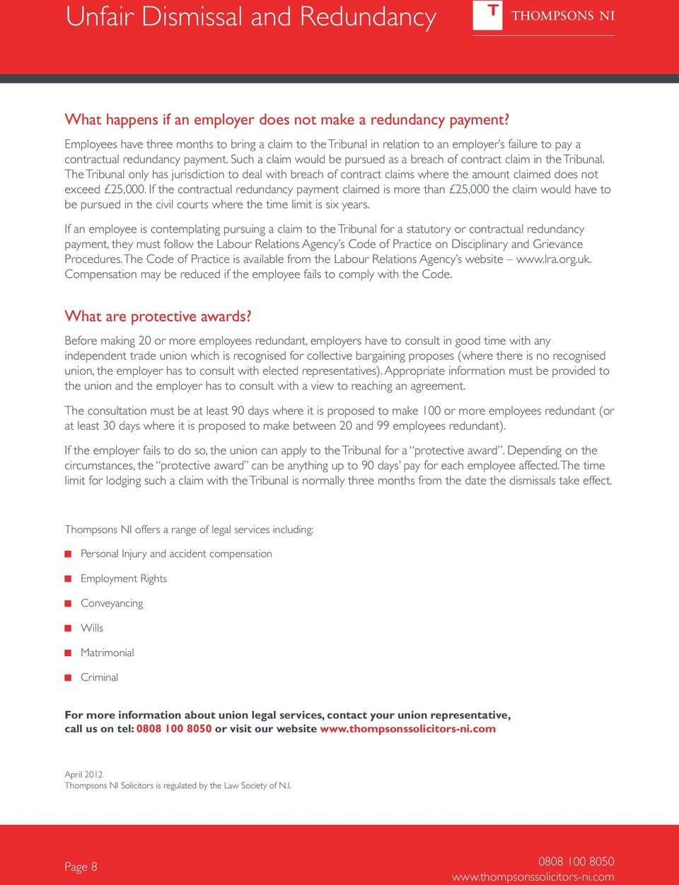 Such a claim would be pursued as a breach of contract claim in the Tribunal. The Tribunal only has jurisdiction to deal with breach of contract claims where the amount claimed does not exceed 5,000.