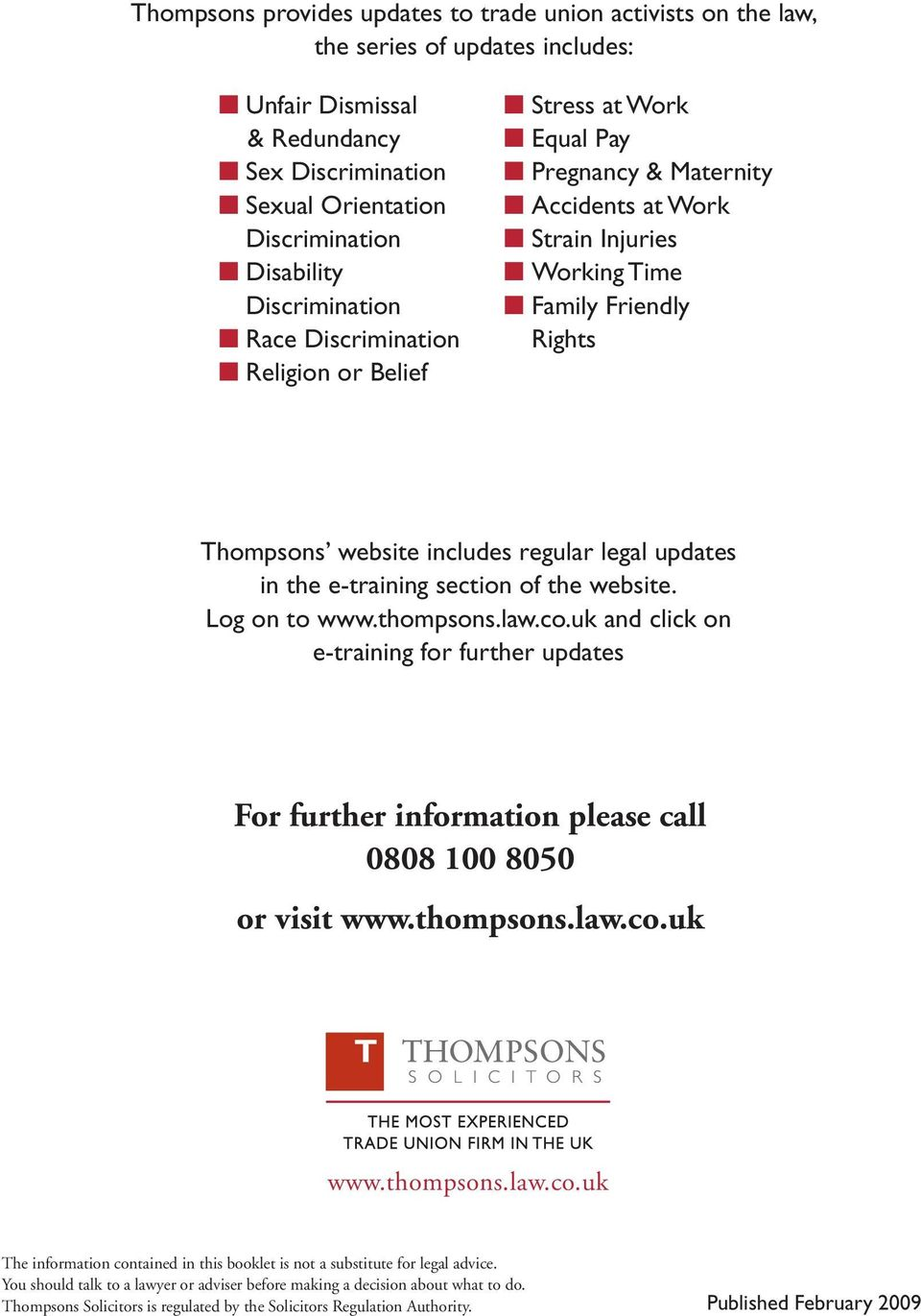 regular legal updates in the e-training section of the website. Log on to www.thompsons.law.co.