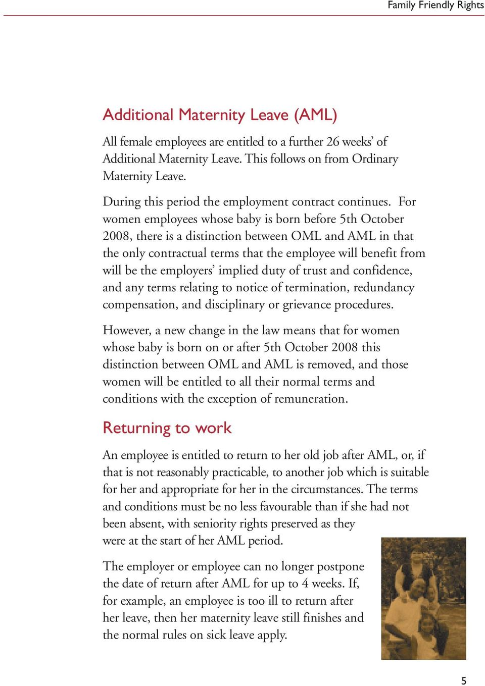 For women employees whose baby is born before 5th October 2008, there is a distinction between OML and AML in that the only contractual terms that the employee will benefit from will be the employers