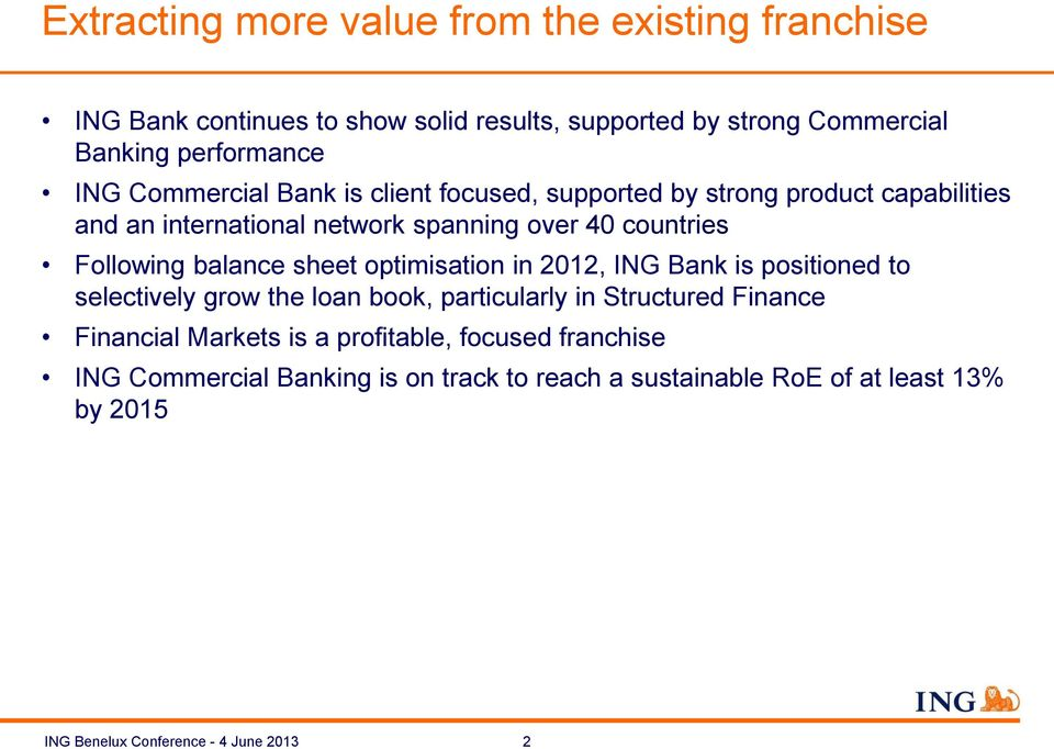 balance sheet optimisation in 2012, ING Bank is positioned to selectively grow the loan book, particularly in Structured Finance Financial Markets