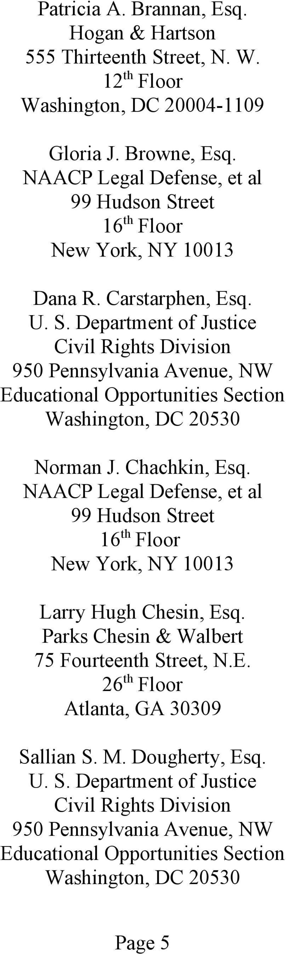 Chachkin, Esq. NAACP Legal Defense, et al 99 Hudson Street 16 th Floor New York, NY 10013 Larry Hugh Chesin, Esq.