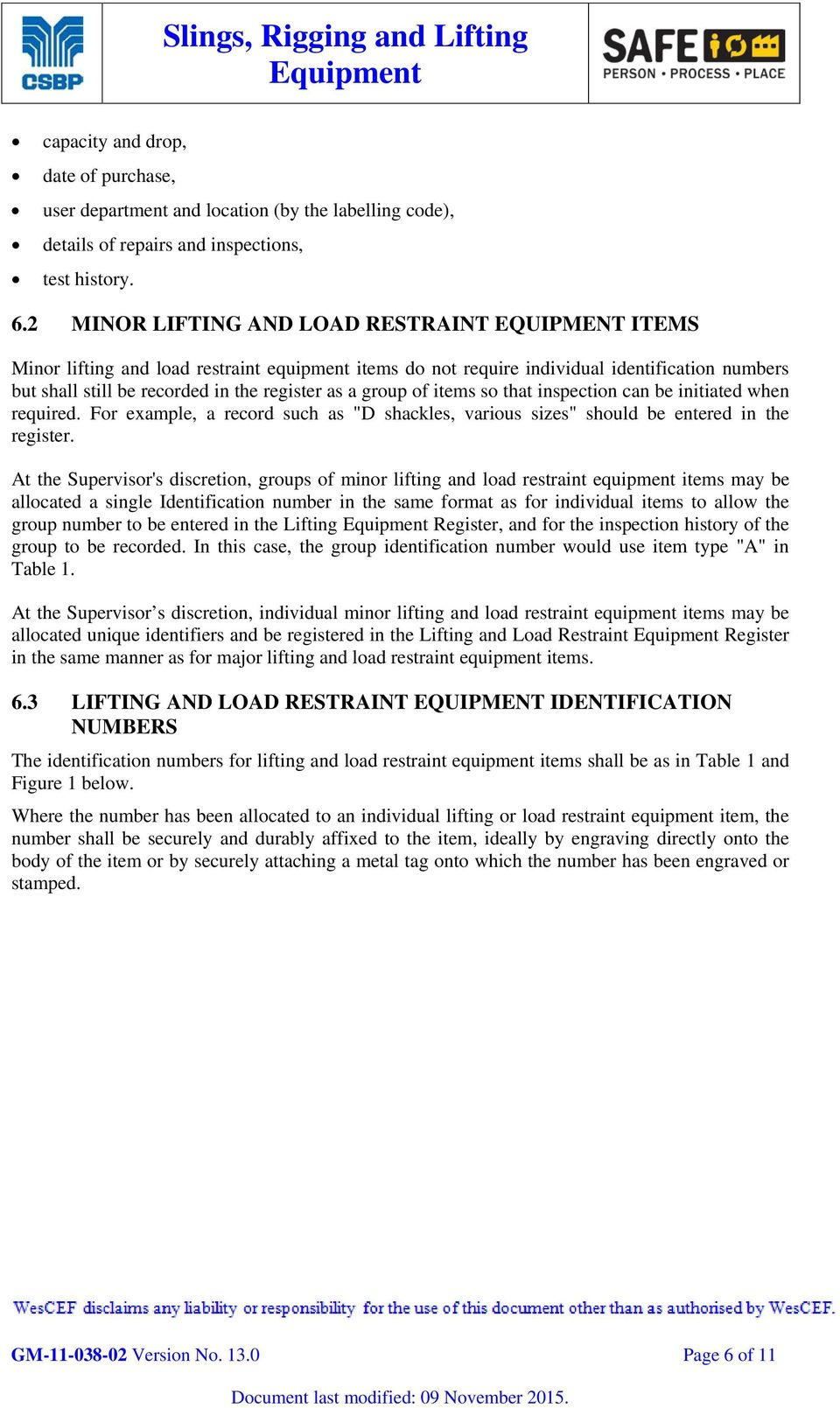 "group of items so that inspection can be initiated when required. For example, a record such as ""D shackles, various sizes"" should be entered in the register."