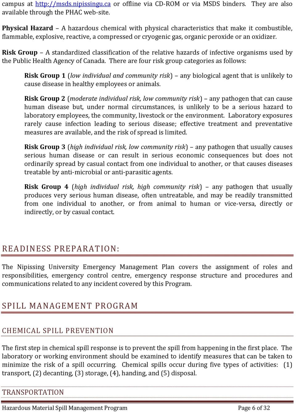 Risk Group A standardized classification of the relative hazards of infective organisms used by the Public Health Agency of Canada.