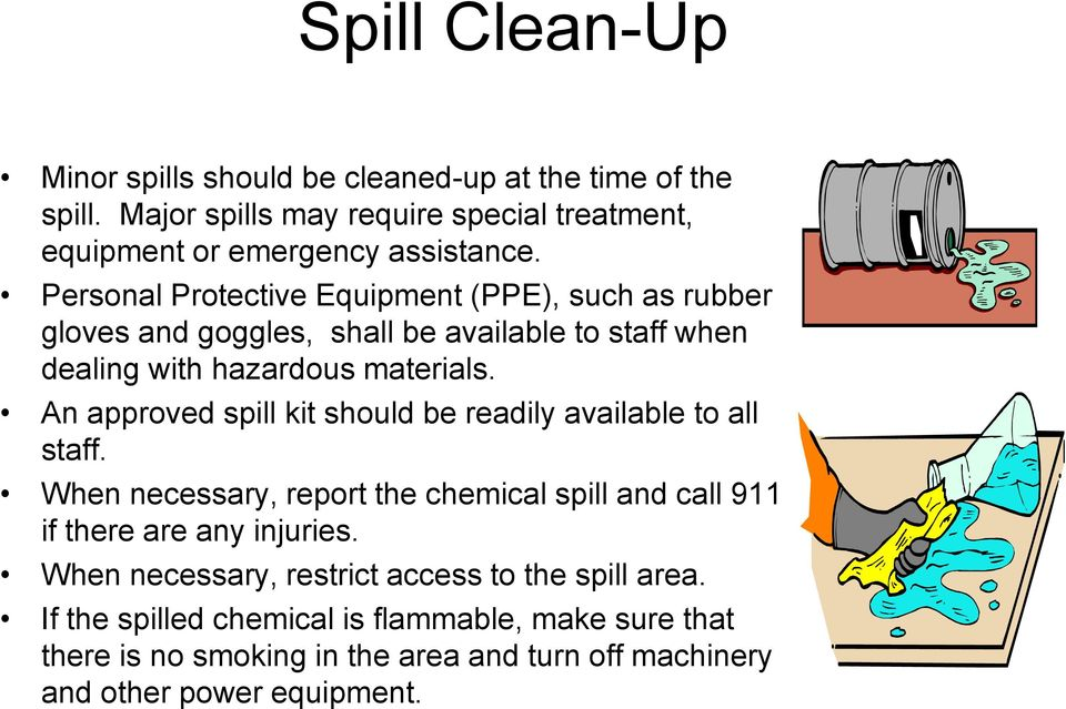 An approved spill kit should be readily available to all staff. When necessary, report the chemical spill and call 911 if there are any injuries.