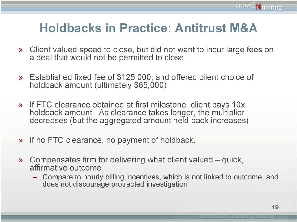As clearance takes longer, the multiplier decreases (but the aggregated amount held back increases)» If no FTC clearance, no payment of holdback.