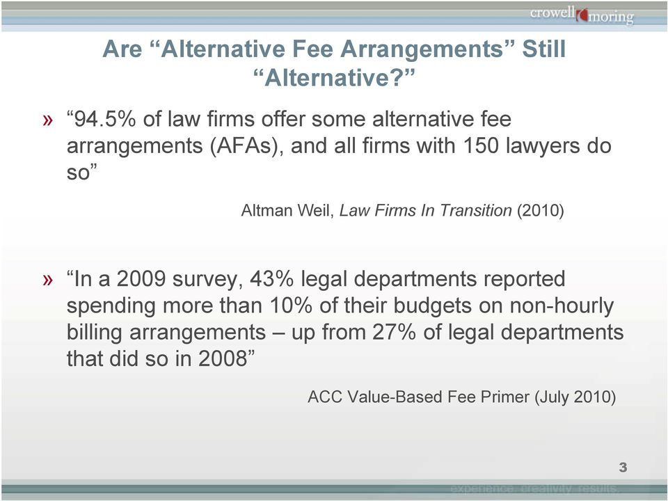 Altman Weil, Law Firms In Transition (2010)» In a 2009 survey, 43% legal departments reported spending