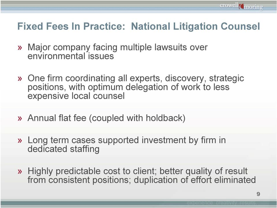 local counsel» Annual flat fee (coupled with holdback)» Long term cases supported investment by firm in dedicated