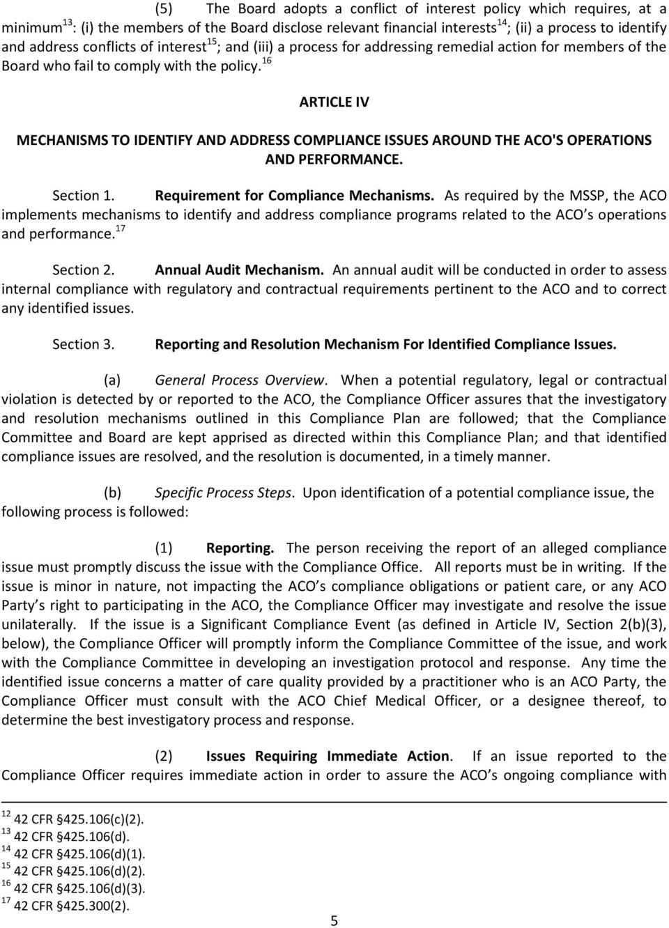 16 ARTICLE IV MECHANISMS TO IDENTIFY AND ADDRESS COMPLIANCE ISSUES AROUND THE ACO'S OPERATIONS AND PERFORMANCE. Section 1. Requirement for Compliance Mechanisms.