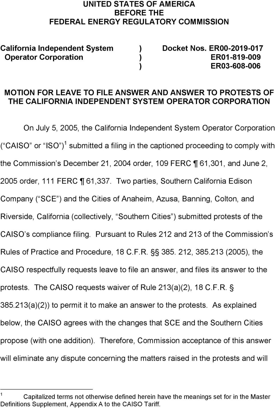 California Independent System Operator Corporation ( CAISO or ISO ) 1 submitted a filing in the captioned proceeding to comply with the Commission s December 21, 2004 order, 109 FERC 61,301, and June