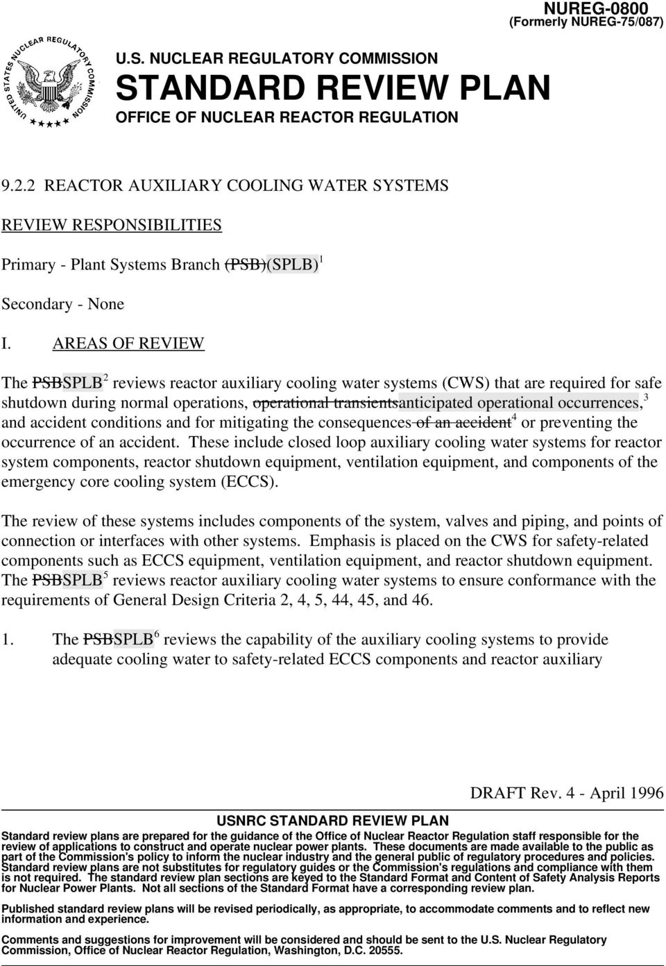 AREAS OF REVIEW 2 The PSBSPLB reviews reactor auxiliary cooling water systems (CWS) that are required for safe shutdown during normal operations, operational transientsanticipated operational