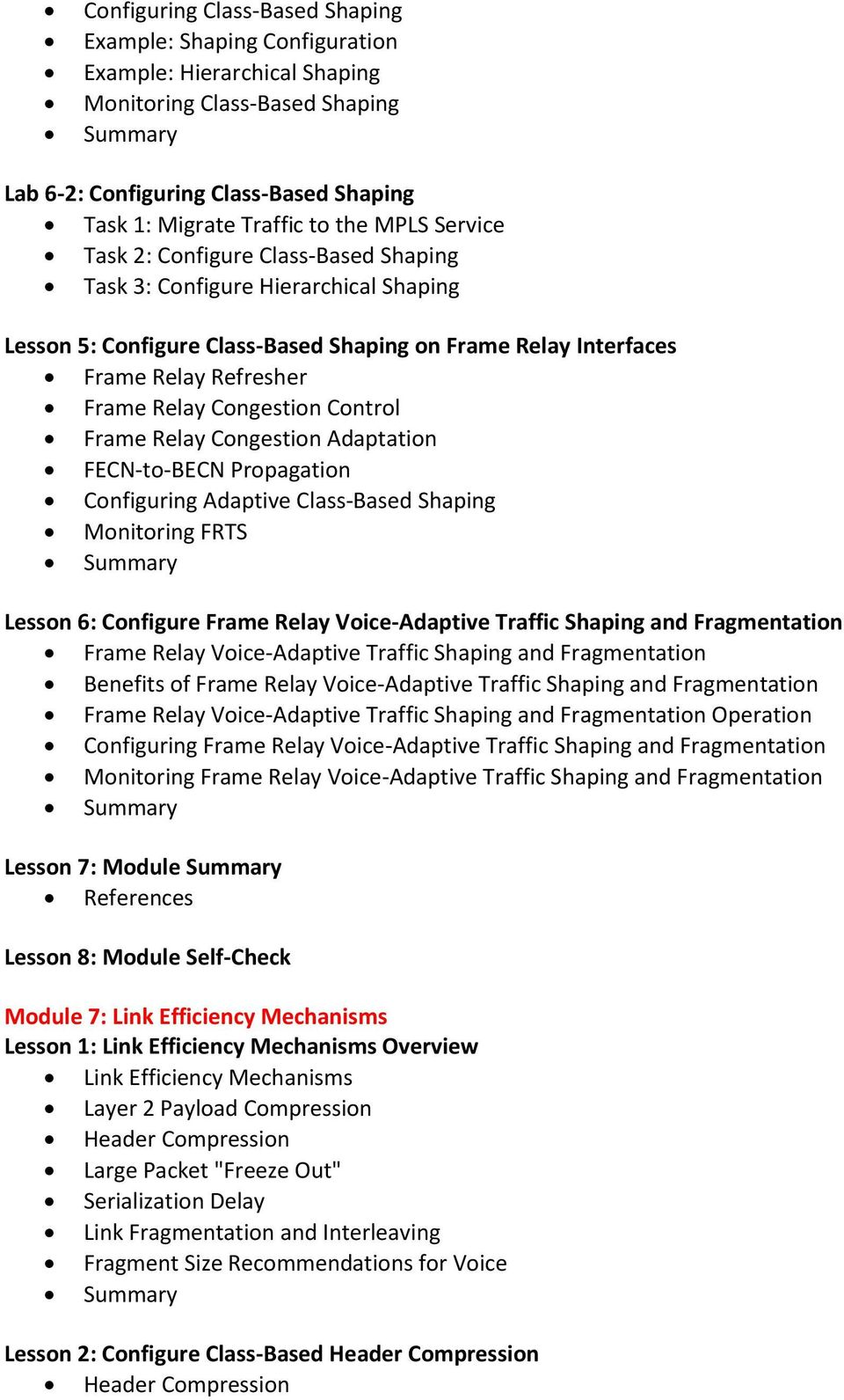 Congestion Control Frame Relay Congestion Adaptation FECN-to-BECN Propagation Configuring Adaptive Class-Based Shaping Monitoring FRTS Lesson 6: Configure Frame Relay Voice-Adaptive Traffic Shaping