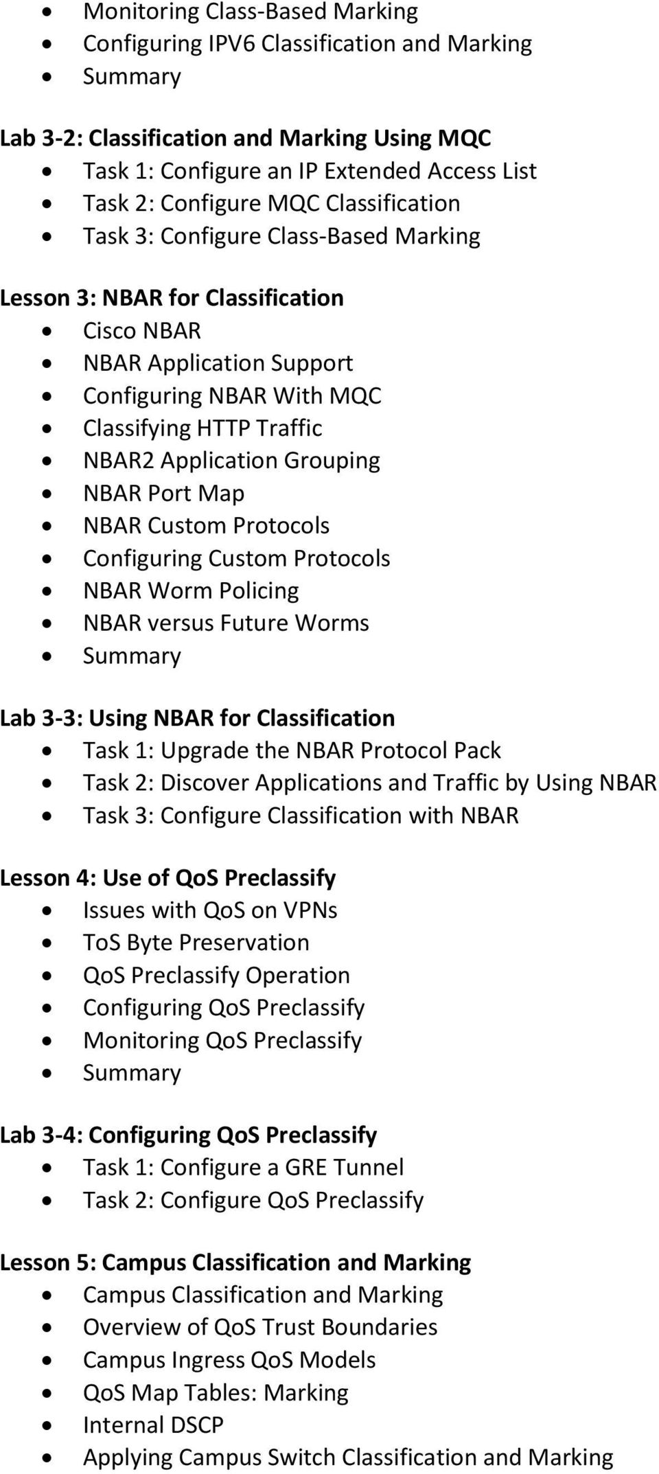 Grouping NBAR Port Map NBAR Custom Protocols Configuring Custom Protocols NBAR Worm Policing NBAR versus Future Worms Lab 3-3: Using NBAR for Classification Task 1: Upgrade the NBAR Protocol Pack
