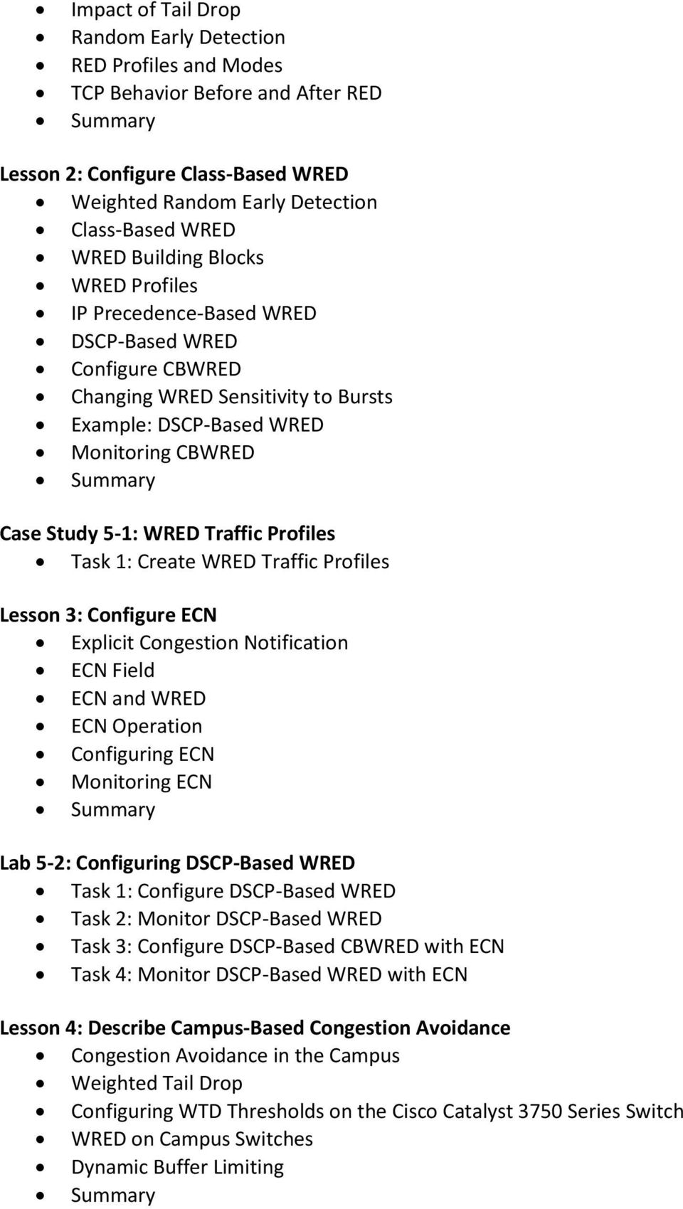 Task 1: Create WRED Traffic Profiles Lesson 3: Configure ECN Explicit Congestion Notification ECN Field ECN and WRED ECN Operation Configuring ECN Monitoring ECN Lab 5-2: Configuring DSCP-Based WRED