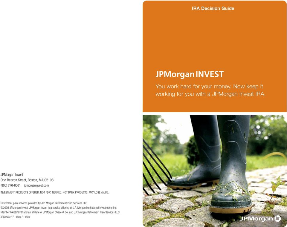 MAY LOSE VALUE. Retirement plan services provided by J.P. Morgan Retirement Plan Services LLC. 2005 JPMorgan Invest.