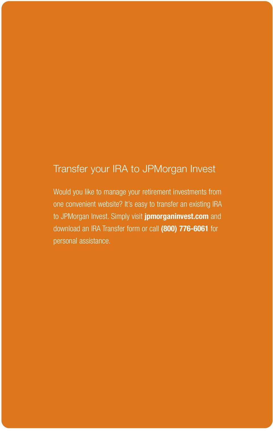 It s easy to transfer an existing IRA to JPMorgan Invest.