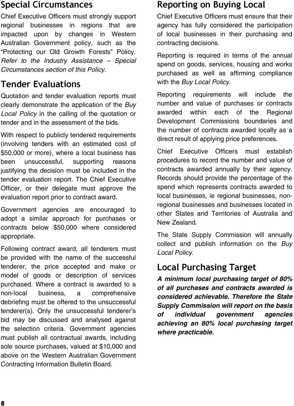 Tender Evaluations Quotation and tender evaluation reports must clearly demonstrate the application of the Buy Local Policy in the calling of the quotation or tender and in the assessment of the bids.