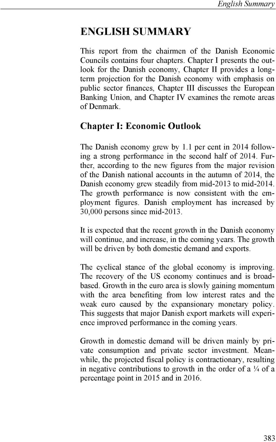 Banking Union, and Chapter IV examines the remote areas of Denmark. Chapter I: Economic Outlook The Danish economy grew by 1.