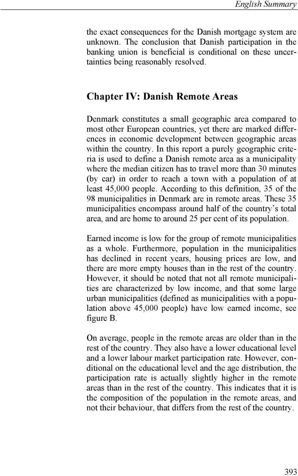 Chapter IV: Danish Remote Areas Denmark constitutes a small geographic area compared to most other European countries, yet there are marked differences in economic development between geographic